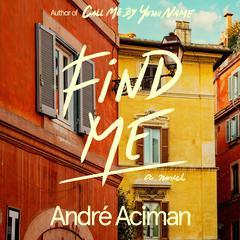 Find Me: A Novel Audiobook, by André Aciman