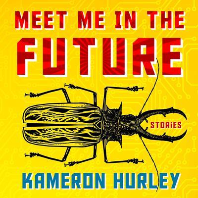 Meet Me in the Future: Stories Audiobook, by Kameron Hurley