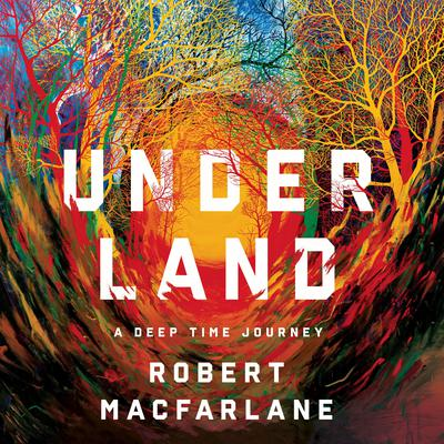 Underland: A Deep Time Journey Audiobook, by