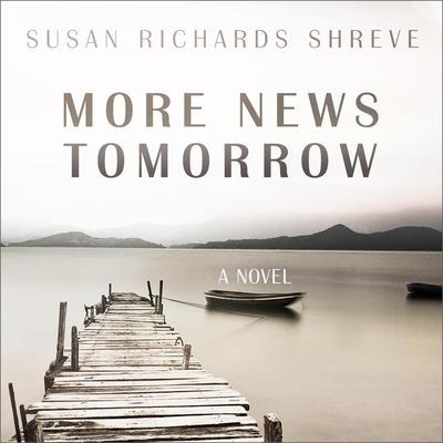 More News Tomorrow: A Novel Audiobook, by Susan Richards Shreve