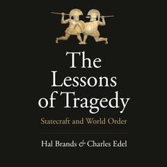 The Lessons of Tragedy: Statecraft and World Order Audiobook, by Charles Edel, Hal Brands