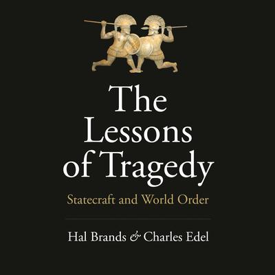 The Lessons of Tragedy: Statecraft and World Order Audiobook, by Hal Brands