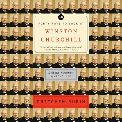 Forty Ways to Look at Winston Churchill: A Brief Account of a Long Life Audiobook, by