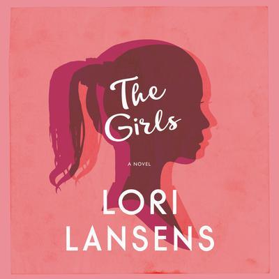 The Girls Audiobook, by Lori Lansens