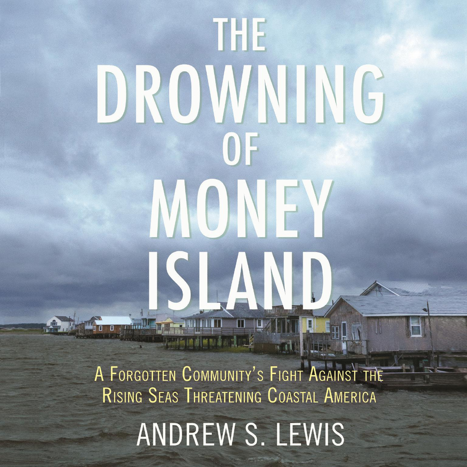 Printable The Drowning of Money Island: A Forgotten Community's Fight Against the Rising Seas Forever Changing Coastal America Audiobook Cover Art