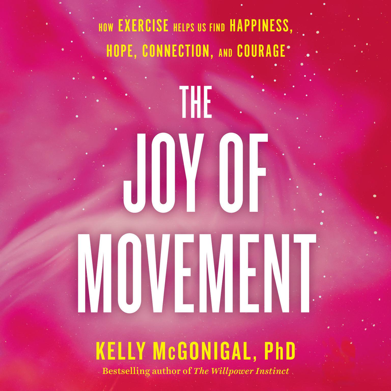 The Joy of Movement: How exercise helps us find happiness, hope, connection, and courage Audiobook, by Kelly McGonigal