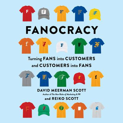 Fanocracy: Turning Fans into Customers and Customers into Fans Audiobook, by David Meerman Scott