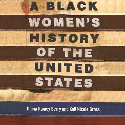 A Black Womens History of the United States Audiobook, by Daina Ramey Berry