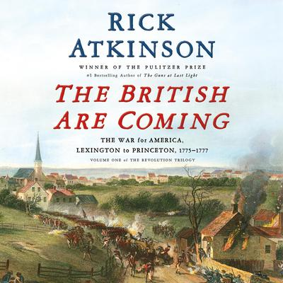 The British Are Coming: The War for America, Lexington to Princeton, 1775-1777 Audiobook, by Rick Atkinson