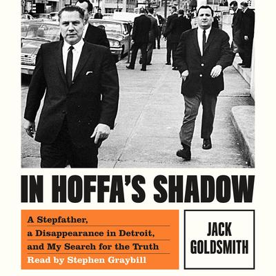 In Hoffas Shadow: A Stepfather, a Disappearance in Detroit, and My Search for the Truth Audiobook, by Jack Goldsmith
