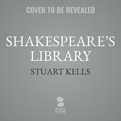 Shakespeare's Library: Unlocking the Greatest Mystery in Literature Audiobook, by Stuart Kells