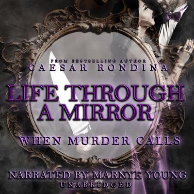 Life through a Mirror: When Murder Calls Audiobook, by Caesar Rondina
