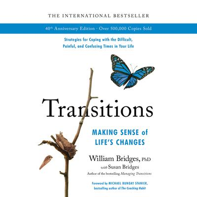 Transitions: Making Sense of Lifes Changes Audiobook, by William Bridges