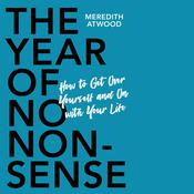 The Year of No Nonsense: How to Get Over Yourself and On with Your Life Audiobook, by Meredith Atwood