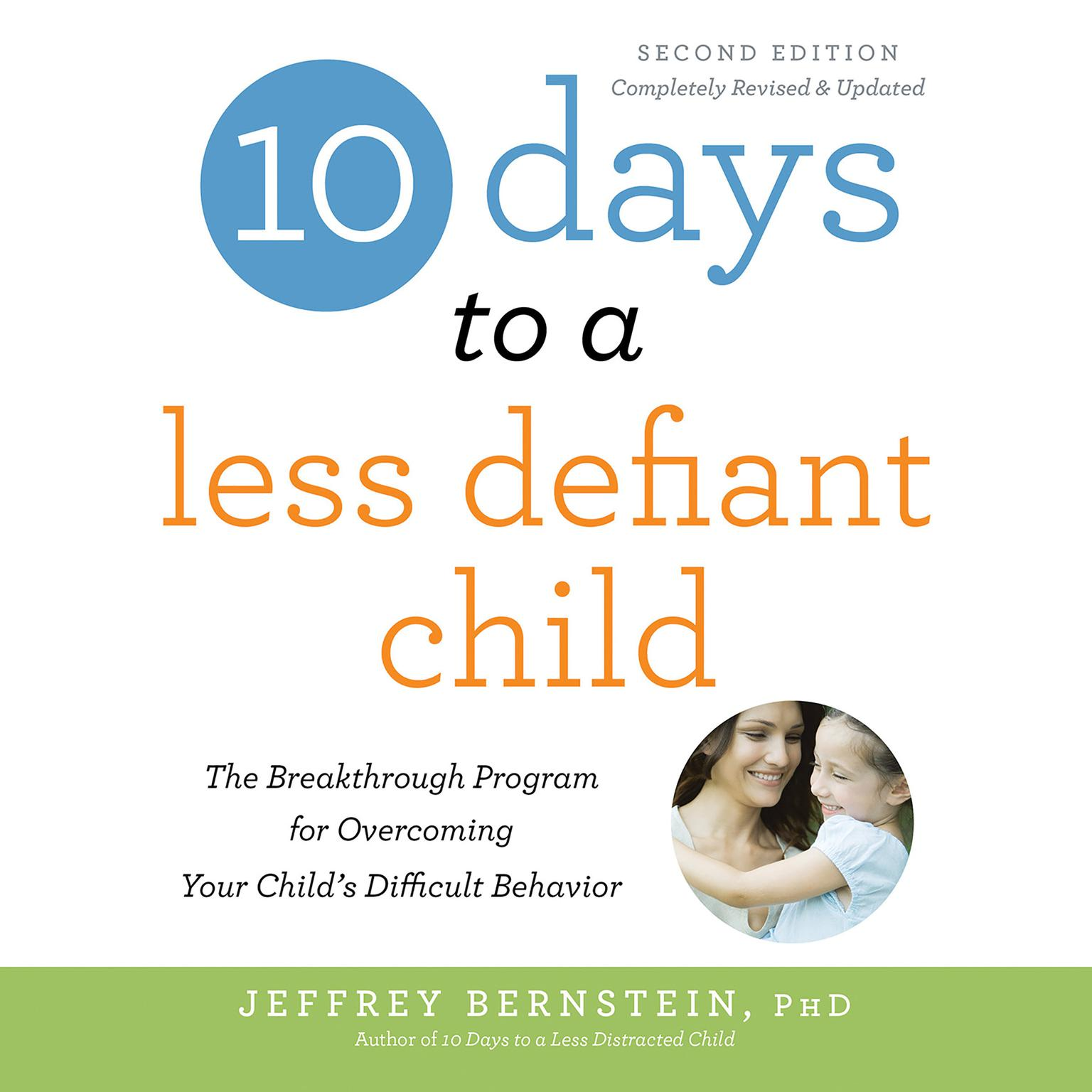 10 Days to a Less Defiant Child, second edition: The Breakthrough Program for Overcoming Your Childs Difficult Behavior Audiobook, by Jeffrey Bernstein