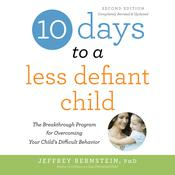 10 Days to a Less Defiant Child, second edition: The Breakthrough Program for Overcoming Your Child's Difficult Behavior Audiobook, by Jeffrey Bernstein
