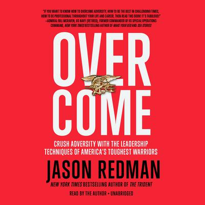 Overcome: Crush Adversity with the Leadership Techniques of America's Toughest Warriors Audiobook, by