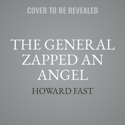 The General Zapped an Angel: Stories Audiobook, by Howard Fast