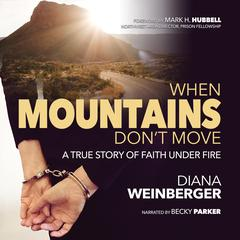 When Mountains Don't Move: A True Story of Faith Under Fire Audiobook, by Diana Weinberger