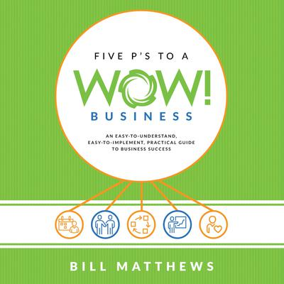 Five Ps To A Wow! Business Audiobook, by Bill Matthews