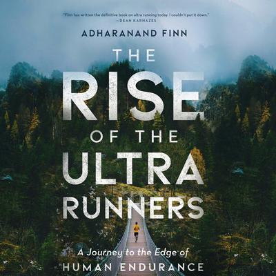 The Rise of the Ultra Runners Audiobook, by Adharanand Finn