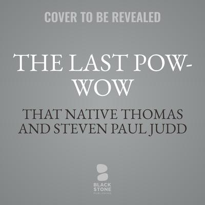The Last Pow-Wow Audiobook, by That Native Thomas