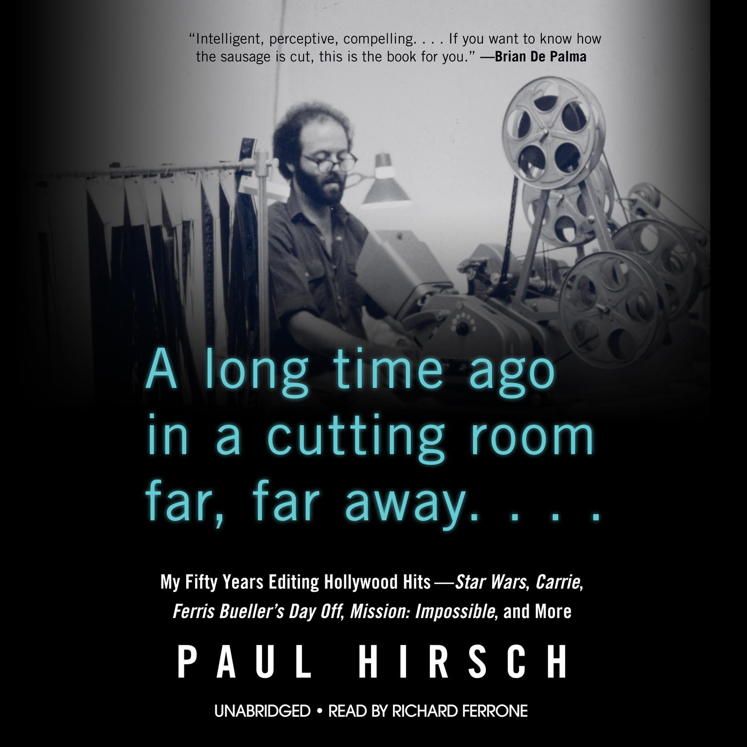 A Long Time Ago in a Cutting Room Far, Far Away: My Fifty Years Editing Hollywood Hits—Star Wars, Carrie, Ferris Bueller's Day Off, Mission: Impossible, and More Audiobook, by Paul Hirsch