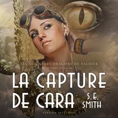 La Capture de Cara: Les Seigneurs Dragons de Valdier Tome 2 Audiobook, by