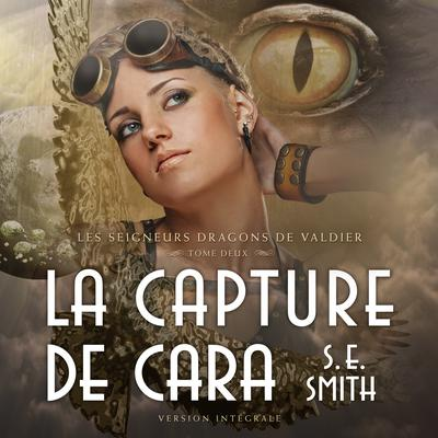La Capture de Cara: Les Seigneurs Dragons de Valdier Tome 2 Audiobook, by S.E. Smith