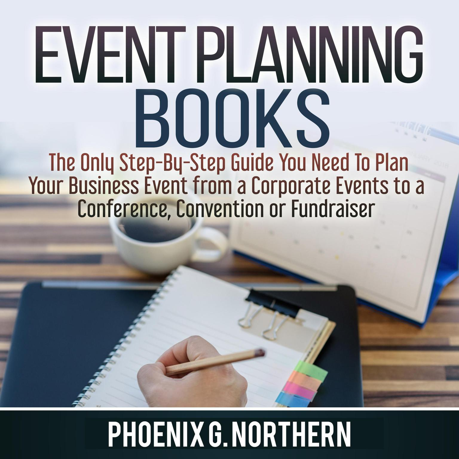 Printable Event Planning Books: The Only Step-By-Step Guide You Need To Plan Your Business Event from a Corporate Events to a  Conference, Convention or Fundraiser Audiobook Cover Art