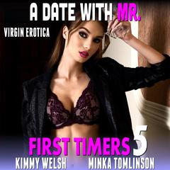 A Date With Mr.:  First Timers 5 (Virgin Erotica) Audiobook, by Kimmy Welsh