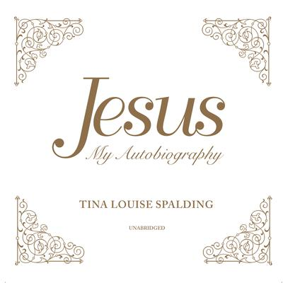 Jesus: My Autobiography Audiobook, by Tina Louise Spalding