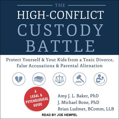 The High-Conflict Custody Battle: Protect Yourself and Your Kids from a Toxic Divorce, False Accusations, and Parental Alienation Audiobook, by Amy J.L. Baker