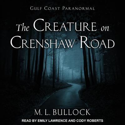 The Creature on Crenshaw Road Audiobook, by M. L. Bullock