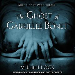 The Ghost of Gabrielle Bonet Audiobook, by M. L. Bullock