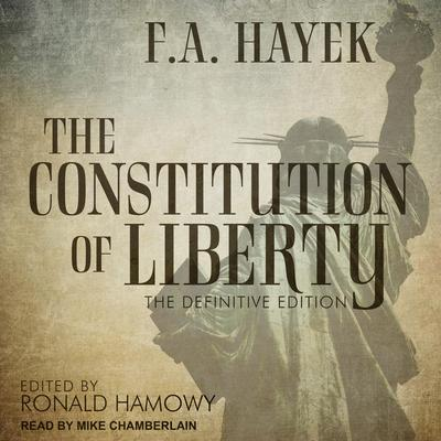 The Constitution of Liberty: The Definitive Edition Audiobook, by F. A. Hayek
