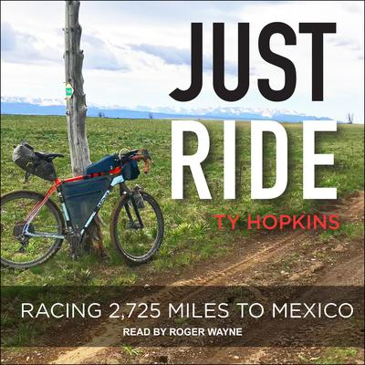 Just Ride: Racing 2,725 Miles to Mexico Audiobook, by Ty Hopkins