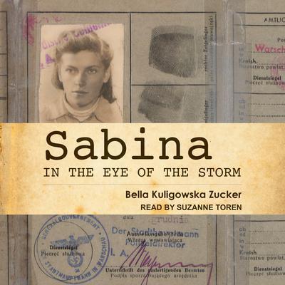 Sabina: In the Eye of the Storm Audiobook, by Bella Kuligowska Zucker