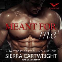 Meant For Me Audiobook, by Sierra Cartwright