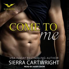 Come to Me Audiobook, by Sierra Cartwright
