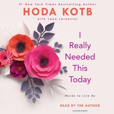I Really Needed This Today: Words to Live By Audiobook, by Hoda Kotb