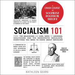 Socialism 101: From the Bolsheviks and Karl Marx to Universal Healthcare and the Democratic Socialists, Everything You Need to Know about Socialism Audiobook, by Kathleen Sears