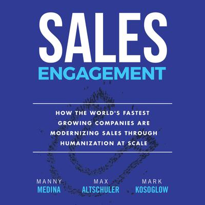 Sales Engagement: How The Worlds Fastest Growing Companies are Modernizing Sales Through Humanization at Scale Audiobook, by Manny Medina