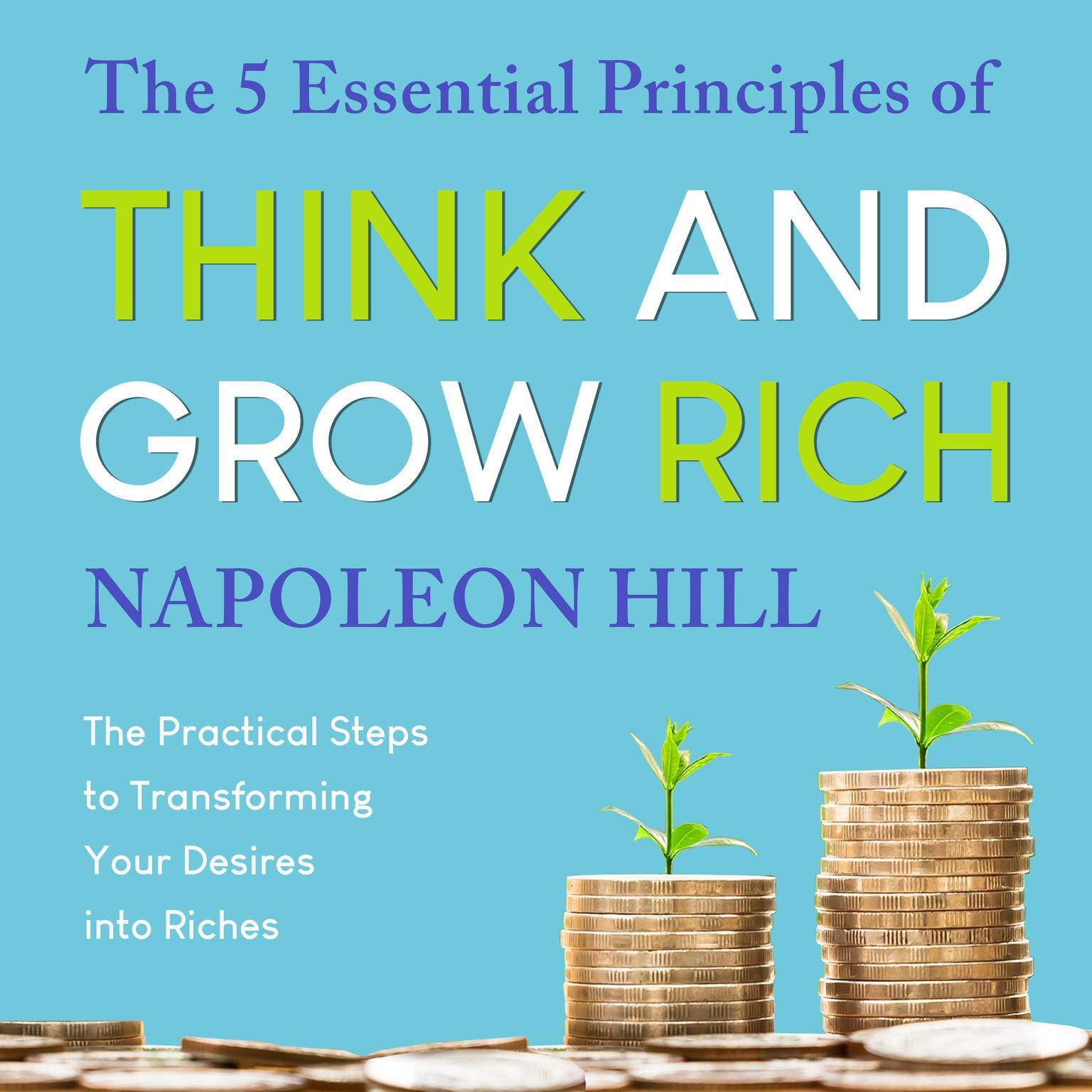 Printable The 5 Essential Principles of Think and Grow Rich: The Practical Steps to Transforming Your Desires into Riches Audiobook Cover Art