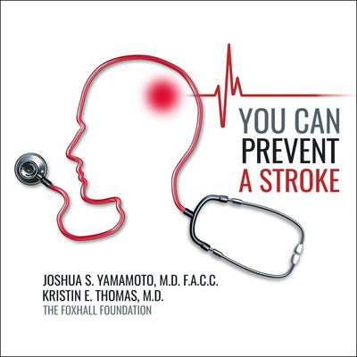 You Can Prevent a Stroke Audiobook, by Joshua Yamamoto, MD, FACC
