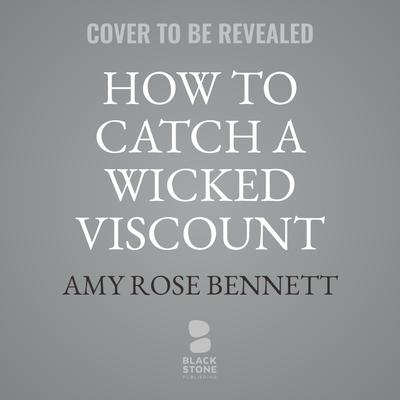 How to Catch a Wicked Viscount Audiobook, by Amy Rose Bennett
