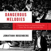 Dangerous Melodies: Classical Music in America from the Great War through the Cold War Audiobook, by Jonathan Rosenberg