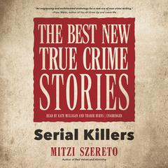 The Best New True Crime Stories: Serial Killers Audiobook, by Mitzi Szereto