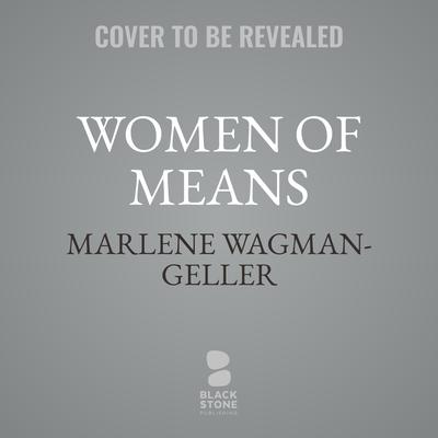 Women of Means: Fascinating Biographies of Royals, Heiresses, Eccentrics, and Other Poor Little Rich Girls Audiobook, by Marlene Wagman-Geller