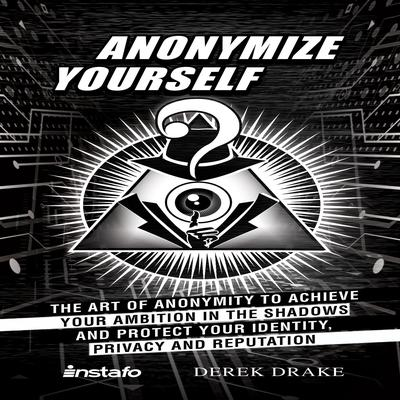 Anonymize Yourself Audiobook, by Derek Drake